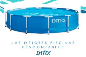 Mejores Piscinas desmontables Intex