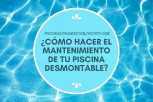 Mantenimiento de piscinas desmontables: Cómo hacerlo y qué necesito